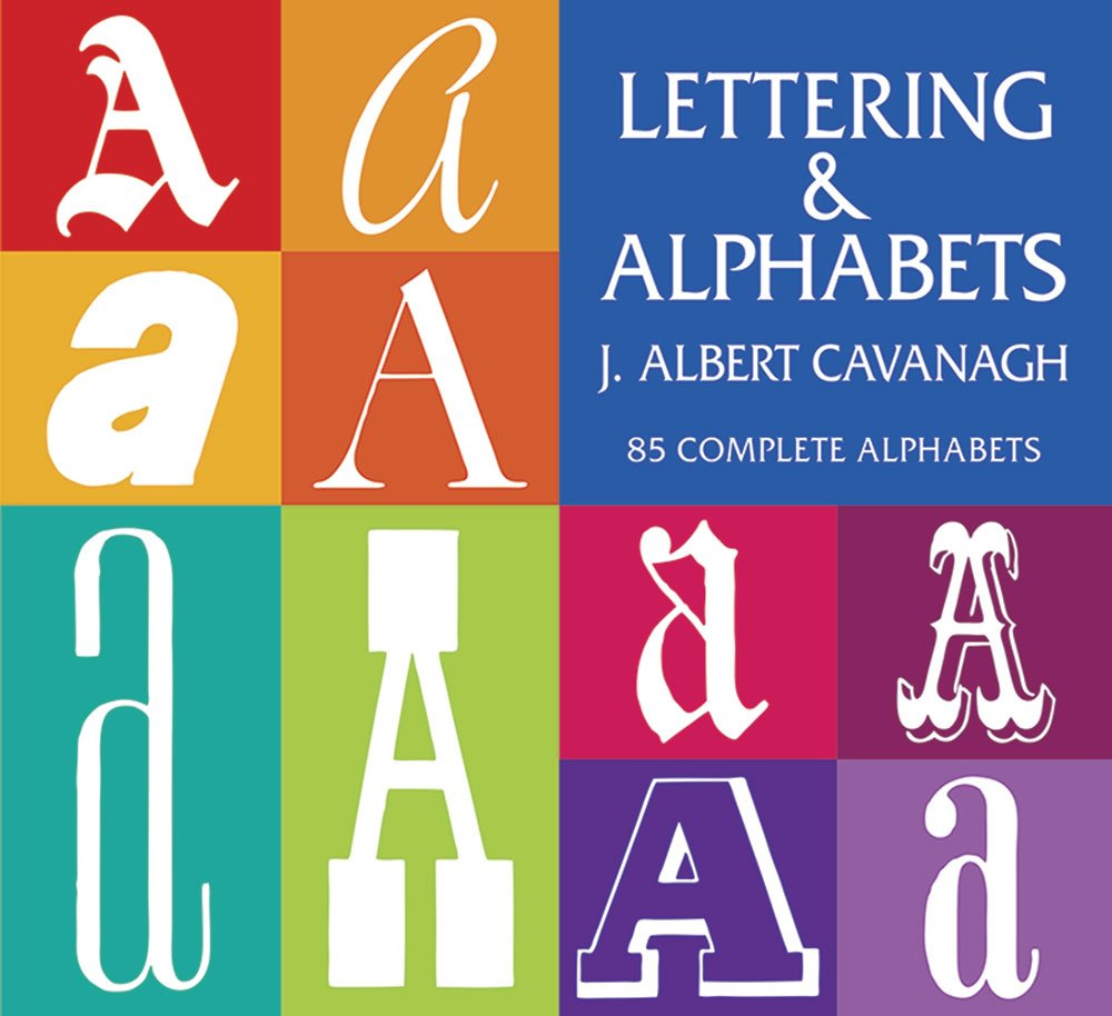 Amazon Lettering And Alphabets 85 Complete Calligraphy Typography 9780486200538 J Albert Cavanagh Books