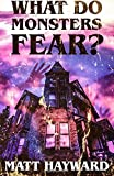 What Do Monsters Fear?: A Novel of Psychological Horror
