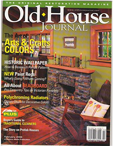 Old House Journal February 2006 - Historic Wallpaper - Beadboard - Polychriming Radiators - Prefab Houses