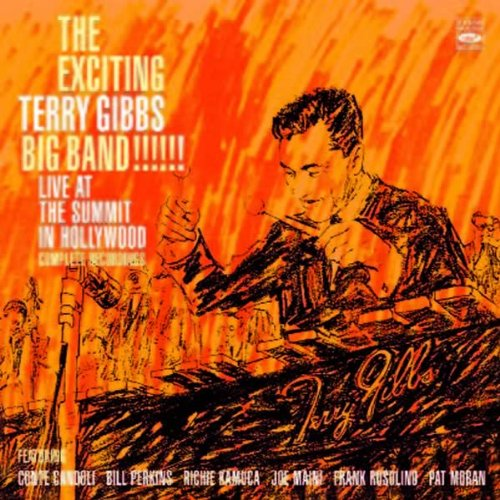 The Exciting Terry Gibbs Big Band! Live at The Summit in Hollywood. Complete Recordings,