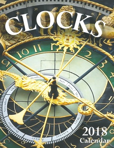 Clocks 2018 Calendar by CreateSpace Independent Publishing Platform