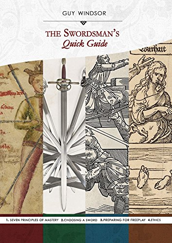 The Swordsman's Quick Guide Compilation volume 1: The Seven Principles of Mastery, Choosing a Sword, Preparing for Freeplay, (Freeplay Book)