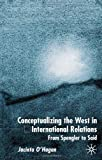 Conceptualizing the West in International Relations, Jacinta O'Hagan, 0333920376