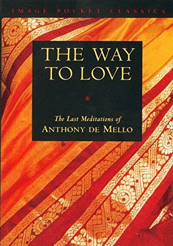 The Way to Love: The Last Meditations of Anthony de Mello (Image Pocket (Anthony Pocket)