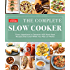 The Complete Slow Cooker: From Appetizers to Desserts - 400 Must-Have Recipes That Cook While You Play (orWork)