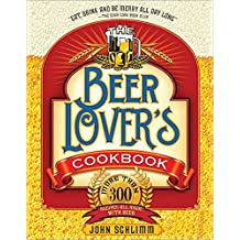 Beer Lover's Cookbook: More Than 300 Recipes All Made With Beer