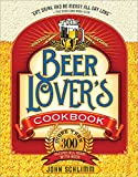 img - for The Beer Lover's Cookbook: More than 300 Recipes All Made with Beer book / textbook / text book