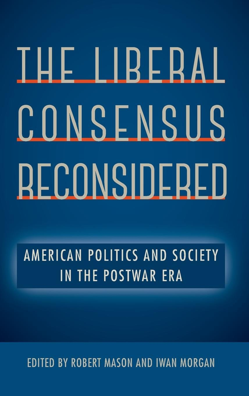 The Liberal Consensus Reconsidered: American Politics and Society in the Postwar Era pdf epub