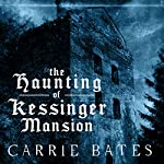 The Haunting of Kessinger Mansion | Carrie Bates