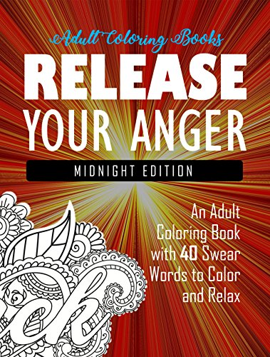 Release Your Anger  Midnight Edition  An Adult Coloring Book With 40 Swear Words To Color And Relax