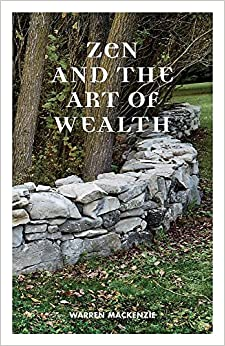 Zen and the Art of Wealth: Finding Your Way to Happiness and Financial Security