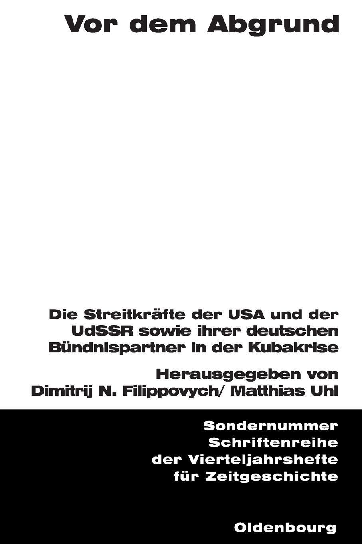 Vor dem Abgrund: Die Streitkräfte der USA und der UdSSR sowie ihrer deutschen Bündnispartner in der Kubakrise (Schriftenreihe der Vierteljahrshefte für Zeitgeschichte Sondernummer)