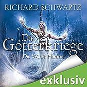 Die Weiße Flamme (Die Götterkriege 2) | Richard Schwartz