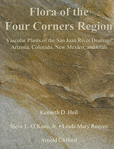 Flora of the Four Corners Region: Vascular Plants of the San Juan River Drainage: Arizona, Colorado, New Mexico, and Utah (Monographs in Systematic Botany from the Missouri Botanical)
