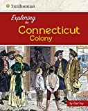 Exploring the Connecticut Colony (Exploring the 13 Colonies)