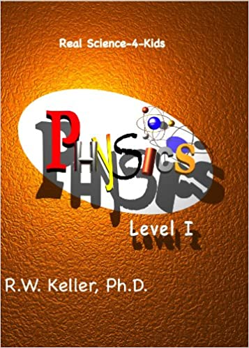Real Science-4-Kids, Physics Level 1, Student Text: Rebecca W ...