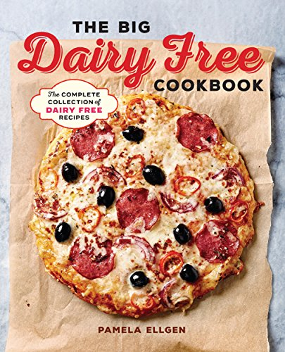 The Big Dairy Free Cookbook: The Complete Collection of Delicious Dairy-Free Recipes by Pamela Ellgen