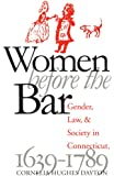 Women Before the Bar: Gender, Law, and Society in Connecticut, 1639-1789 (Published by the Omohundro Institute of Early American History and Culture and the University of North Carolina Press)