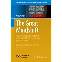 The Great Mindshift: How a New Economic Paradigm and Sustainability Transformations go Hand in Hand (The Anthropocene: Politik—Economics—Society—Science Book 2) (English Edition)
