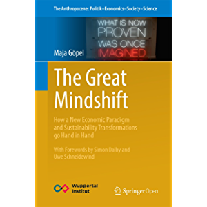 The Great Mindshift: How a New Economic Paradigm and Sustainability Transformations go Hand in Hand (The Anthropocene…