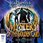 Troubletwisters, Book 3: The Mystery of the Golden Card | Garth Nix,Sean Williams