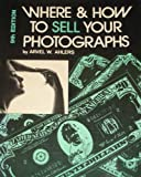 Where and How to Sell Your Photographs, Amphoto Corporation Staff and Arvel Ahlers, 0817421661