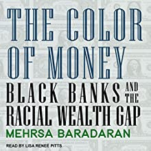 The Color of Money: Black Banks and the Racial Wealth Gap Audiobook by Mehrsa Baradaran Narrated by Lisa Reneé Pitts