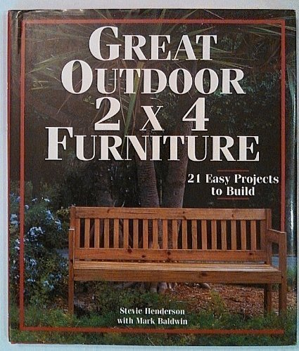 Great Outdoor 2 X 4 Furniture: 21 Easy Projects To Build by Henderson, Stevie (1998) Hardcover (Build Outdoor Furniture With 2x4)