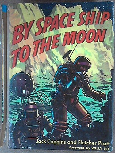By Space Ship to the Moon (Book) written by Fletcher Pratt, Jack Coggins