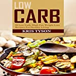Low Carb: 90 Low Carb, High Fat Weight Loss Recipes for Healthy Living: Kris Tyson's Healthy Recipes, Book 2 | Kris Tyson