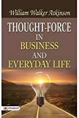 Thought-Force in Business and Everyday Life Kindle Edition