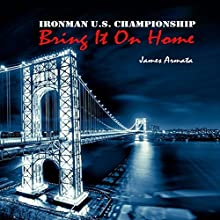 Ironman U.S. Championship: Bring It on Home Audiobook by James Armata Narrated by David Carlone