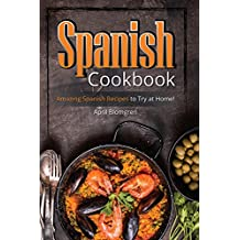 Spanish Cookbook: Amazing Spanish Recipes to Try at Home!