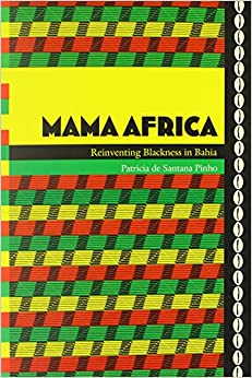 Mama Africa: Reinventing Blackness in Bahia