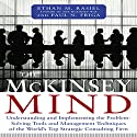 The McKinsey Mind: Understanding and Implementing the Problem-Solving Tools and Management Techniques of the World's Top Strategic Consulting Firm Hörbuch von Ethan Rasiel Gesprochen von: Marc Cashman