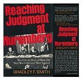 Reaching Judgment at Nuremburg, Bradley F. Smith, 0465068391