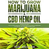 How to Grow Marijuana: 2 Manuscripts - How to Grow Marijuana: From Seed to Harvest - Complete Step by Step Guide for Beginners & CBD Hemp Oil: The Complete Beginner's Guide