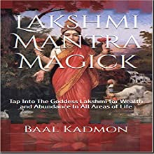 Lakshmi Mantra Magick: Tap into the Goddess Lakshmi for Wealth and Abundance in All Areas of Life, Volume 7 | Livre audio Auteur(s) : Baal Kadmon Narrateur(s) : Baal Kadmon