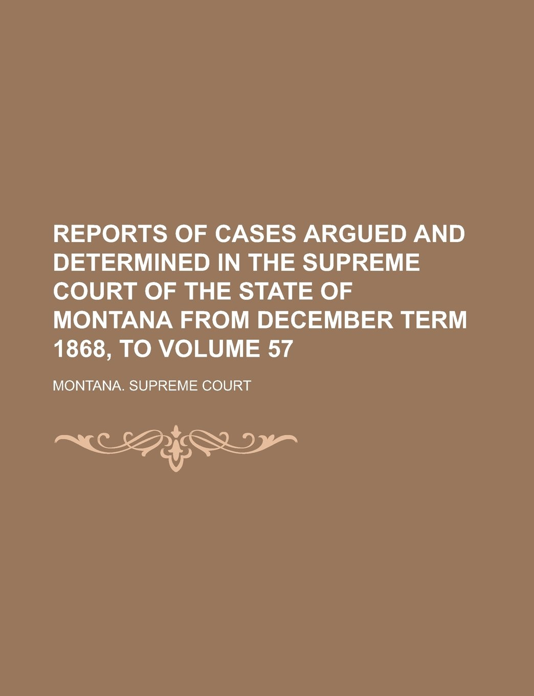 Download Reports of Cases Argued and Determined in the Supreme Court of the State of Montana from December Term 1868, to Volume 57 pdf epub