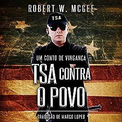 TSA CONTRA O POVO: Um Conto de Vingança [TSA Against the People: A Tale of Revenge]