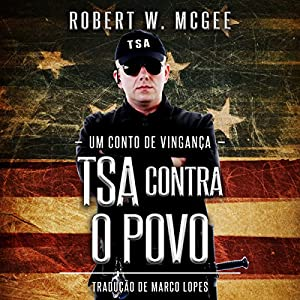 TSA CONTRA O POVO: Um Conto de Vingança [TSA Against the People: A Tale of Revenge] Audiobook