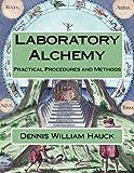 Laboratory Alchemy: Practical Procedures and Methods (Alchemy Study Program) (Volume 5)