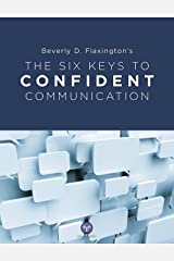 The Six Keys To Confident Communication Kindle Edition