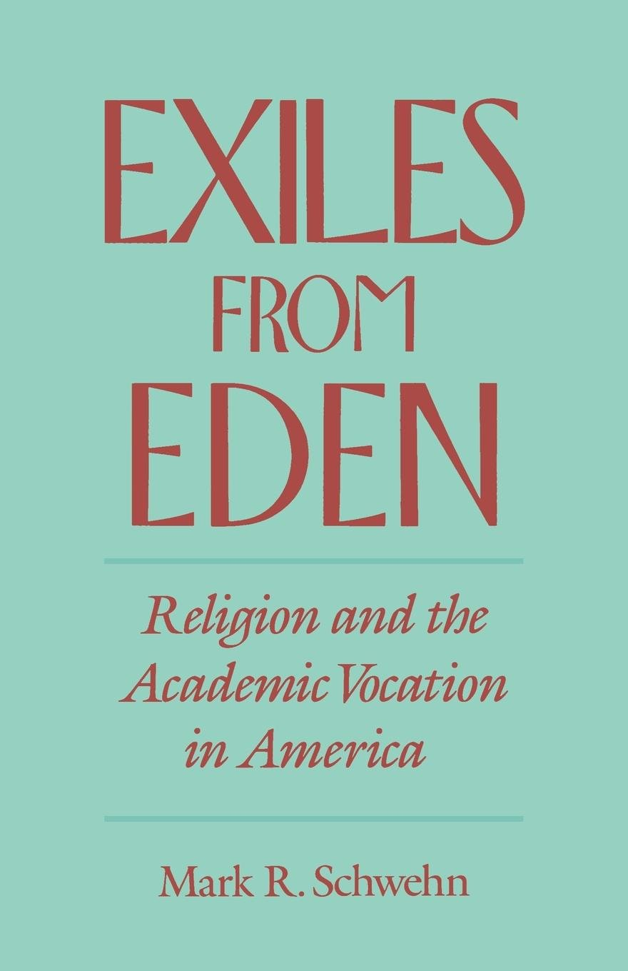 Exiles From Eden  Religion And The Academic Vocation In America