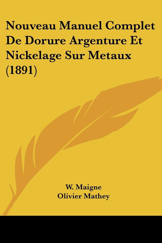 Read Online Nouveau Manuel Complet De Dorure Argenture Et Nickelage Sur Metaux (1891) (French Edition) PDF