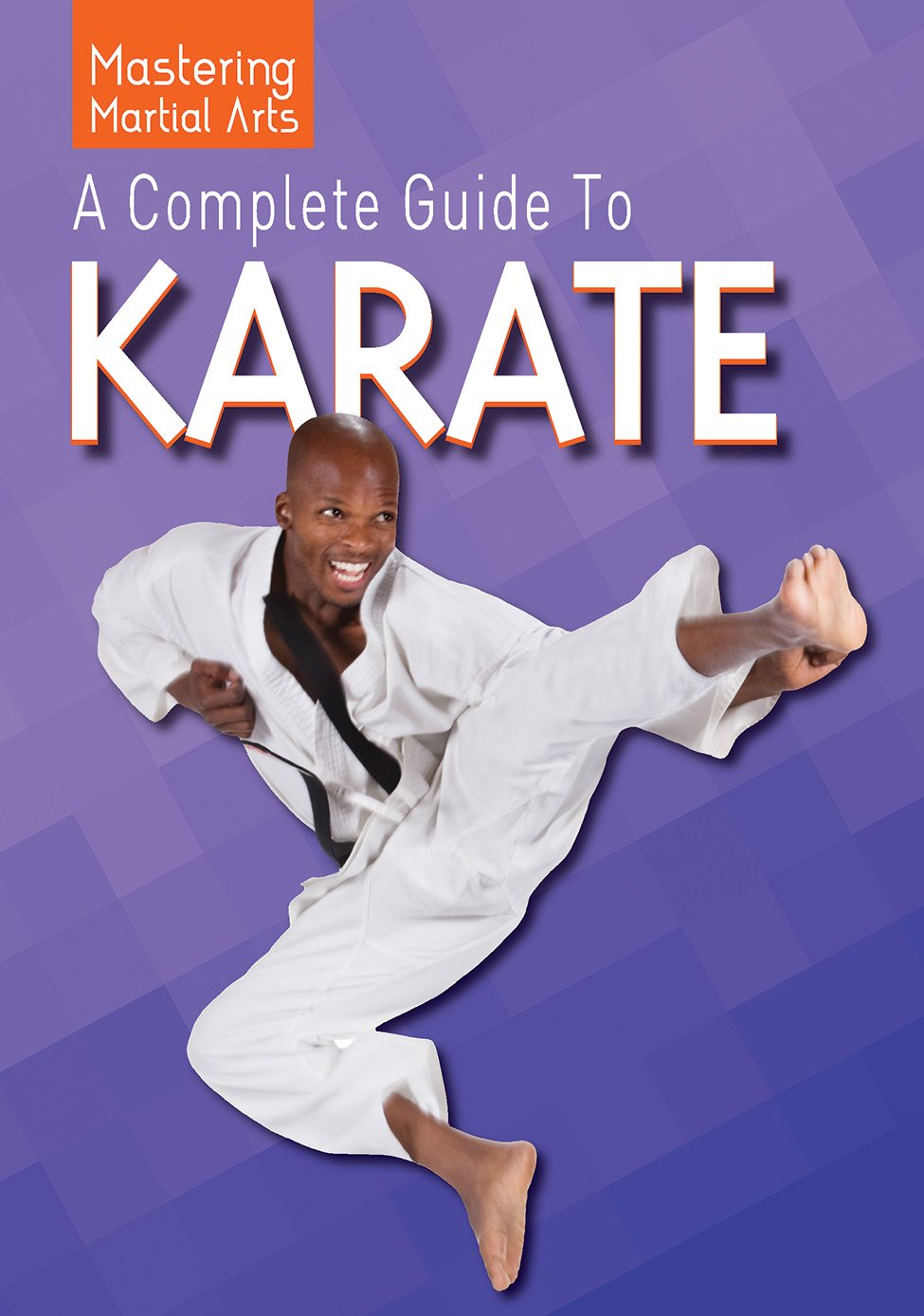 Read Online A Complete Guide to Karate (Mastering Martial Arts) pdf epub