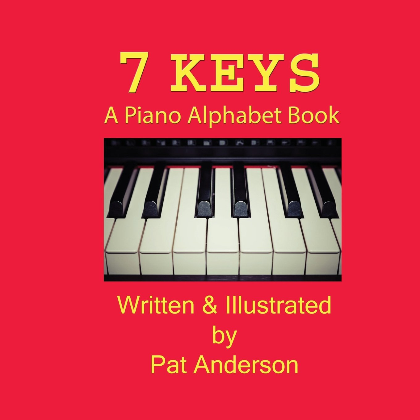 7 Keys A Piano Alphabet Book: Pat Anderson: 9781530241514