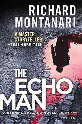 The Echo Man A Novel Of Suspense A Byrne Balzano Thriller