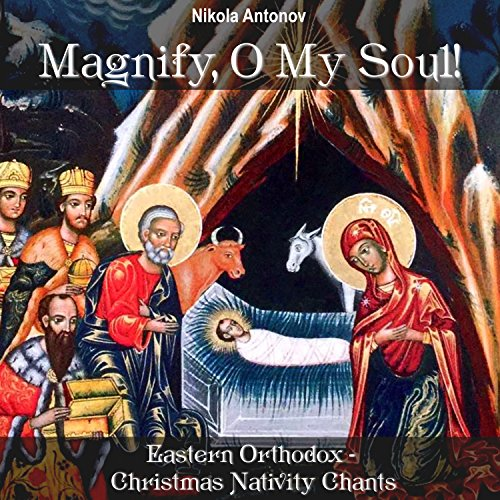 Magnify, O My Soul!: Eastern Orthodox - Christmas Nativity Chants (Chant Christmas Orthodox)