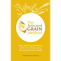 The Activated Grain Method: Easy, Nutritious and Delicious Gluten Free Recipes using The Activated Grain Method